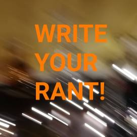 Write your rant (26th May)